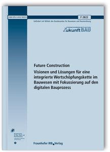 Future Construction. Visionen und Lösungen für eine integrierte