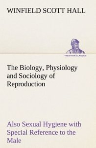 The Biology, Physiology and Sociology of Reproduction Also Sexua
