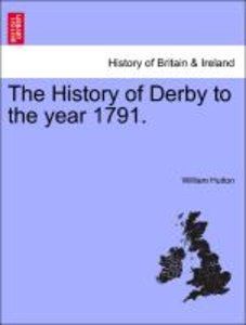 The History of Derby to the year 1791.