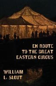 En Route to the Great Eastern Circus and Other Essays on Circus
