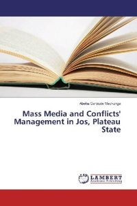 Mass Media and Conflicts\' Management in Jos, Plateau State