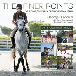 The George Morris Method: An Illustrated Guide to the Finer Poin