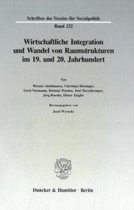 Wirtschaftliche Integration und Wandel von Raumstrukturen im 19.