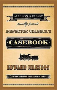 Inspector Colbeck's Casebook: Thirteen Tales from the Railway De