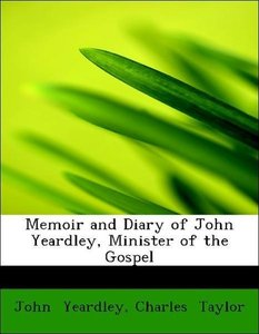 Memoir and Diary of John Yeardley, Minister of the Gospel