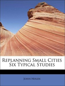 Replanning Small Cities Six Typical Studies