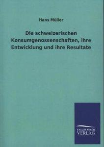 Die schweizerischen Konsumgenossenschaften, ihre Entwicklung und