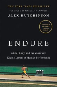 Endure: Mind, Body, and the Curiously Elastic Limits of Human Pe