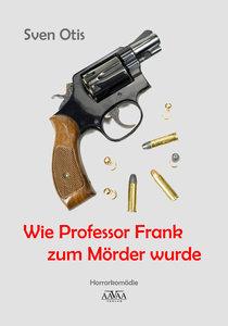 Wie Professor Frank zum Mörder wurde - Großdruck