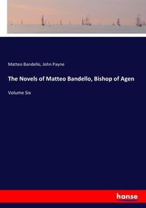 The Novels of Matteo Bandello, Bishop of Agen