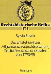 Die Entstehung der Allgemeinen Gerichtsordnung für die Preussisc