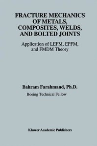 Fracture Mechanics of Metals, Composites, Welds, and Bolted Join