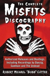 The Complete Misfits Discography: Authorized Releases and Bootle