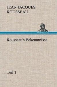 Rousseau's Bekenntnisse, Teil 1