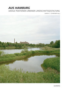Aus Hamburg - Lokale Positionen urbaner Landschaftsgestaltung