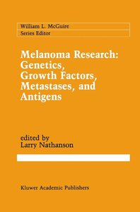 Melanoma Research: Genetics, Growth Factors, Metastases, and Ant