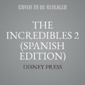 The Incredibles 2 (Spanish Edition): La Novela