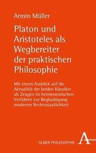 Platon und Aristoteles als Wegbereiter der praktischen Philosoph