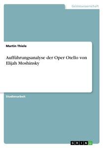 Aufführungsanalyse der Oper Otello von Elijah Moshinsky