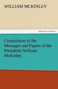 Compilation of the Messages and Papers of the Presidents William