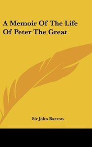 A Memoir Of The Life Of Peter The Great