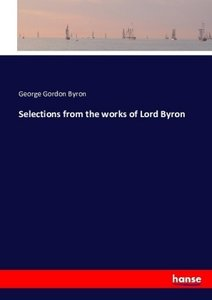 Selections from the works of Lord Byron