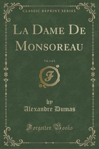La Dame De Monsoreau, Vol. 1 of 2 (Classic Reprint)