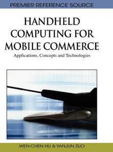 Handheld Computing for Mobile Commerce: Applications, Concepts a