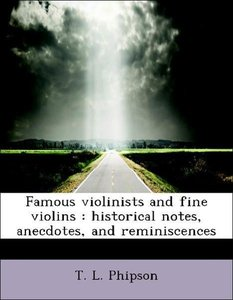 Famous violinists and fine violins : historical notes, anecdotes