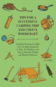 Tips for a Successful Camping Trip and Useful Woodcraft - Includ