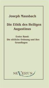 Die Ethik des heiligen Augustinus, Erster Band