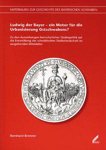 Ludwig der Bayer - ein Motor für die Urbanisierung Ostschwabens?