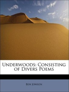 Underwoods: Consisting of Divers Poems