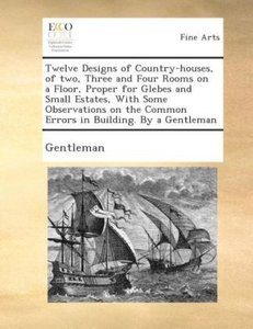 Twelve designs of country-houses, of two, three and four rooms o