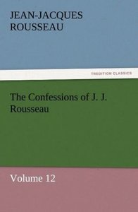 The Confessions of J. J. Rousseau - Volume 12