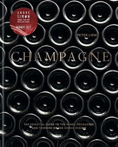 Champagne - The essential guide to the wines, producers, and ter