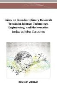 Cases on Interdisciplinary Research Trends in Science, Technolog