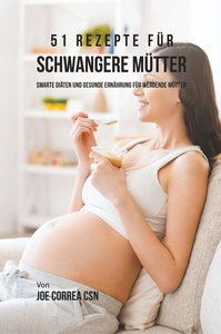 51 Rezepte für schwangere Mütter
