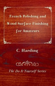 French Polishing and Wood Surface Finishing for Amateurs - The D