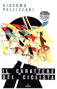 Pellizzari, G: Carattere del ciclista. Con e-book