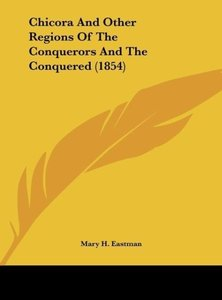 Chicora And Other Regions Of The Conquerors And The Conquered (1
