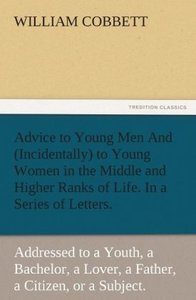 Advice to Young Men And (Incidentally) to Young Women in the Mid