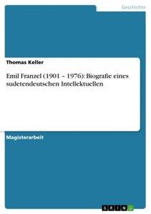 Emil Franzel (1901 - 1976): Biografie eines sudetendeutschen Int