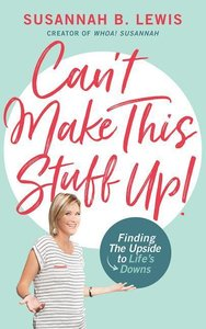 Can\'t Make This Stuff Up!: Finding the Upside to Life\'s Downs