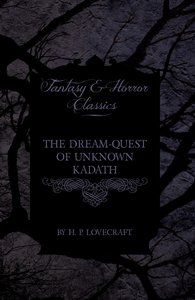 The Dream-Quest of Unknown Kadath (Fantasy and Horror Classics)