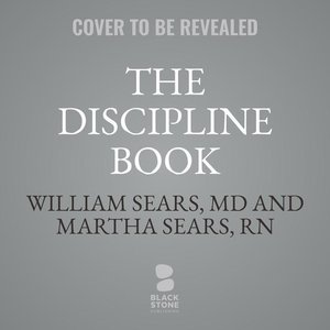 The Discipline Book: Everything You Need to Know to Have a Bette
