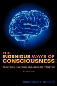 The Ingenious Ways of Consciousness