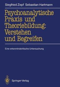 Psychoanalytische Praxis und Theoriebildung: Verstehen und Begre
