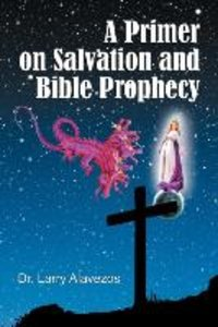 A Primer on Salvation and Bible Prophecy