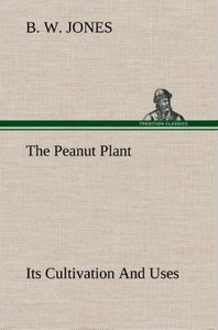 The Peanut Plant Its Cultivation And Uses